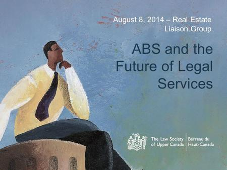 August 8, 2014 – Real Estate Liaison Group ABS and the Future of Legal Services.