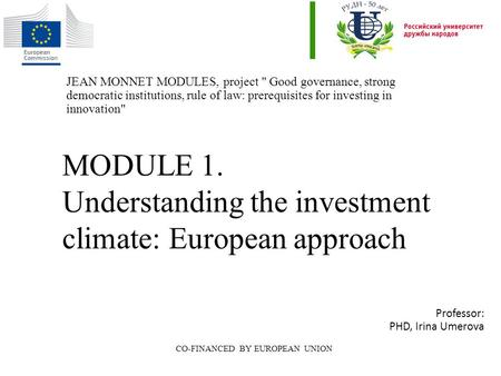MODULE 1. Understanding the investment climate: European approach CO-FINANCED BY EUROPEAN UNION JEAN MONNET MODULES, project  Good governance, strong.