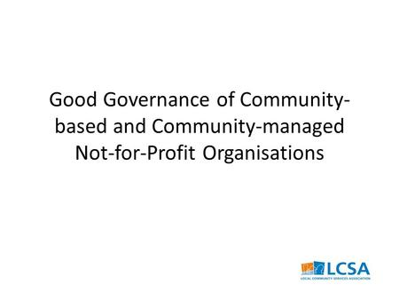 Good Governance of Community- based and Community-managed Not-for-Profit Organisations.