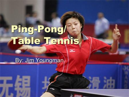 Ping-Pong/ Table Tennis By: Jim Youngman. Equipment  Two Ping-Pong Paddles  Ping-Pong Ball  Ping Pong Table w/ net (dimensions are labeled on image.
