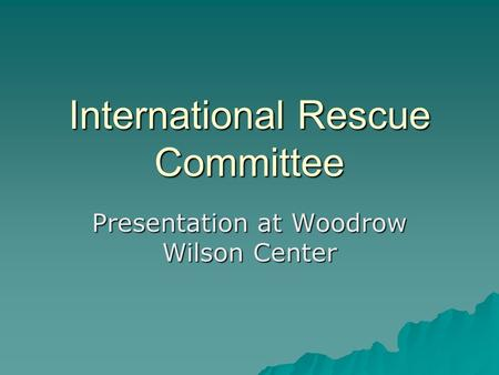 International Rescue Committee Presentation at Woodrow Wilson Center.