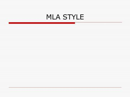 MLA STYLE. What is MLA style?  MLA is a citation style which is used for citing sources of a research paper or term paper.  MLA style is the citation.
