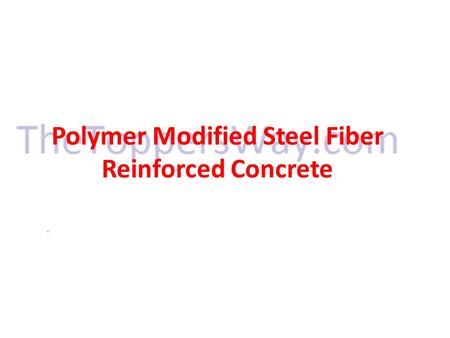Polymer Modified Steel Fiber Reinforced Concrete.