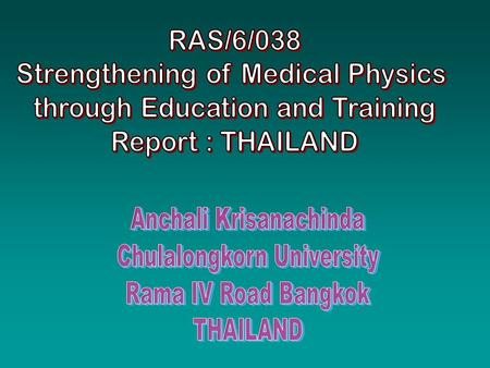 Medical Physics starts firstly (1960s)at Division of Radiotherapy, Siriraj Hospital. Division of Nuclear Medicine, Siriraj Hospital Division of Radiation.