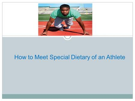 "How to Meet Special Dietary of an Athlete. ad Good nutrition is a critical component of a sports training or physical activity program. There is no ""miracle."