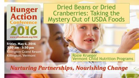 Dried Beans or Dried Cranberries: Taking the Mystery Out of USDA Foods Rosie Krueger Vermont Child Nutrition Programs.