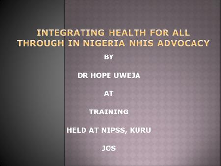 BY DR HOPE UWEJA AT TRAINING HELD AT NIPSS, KURU JOS.
