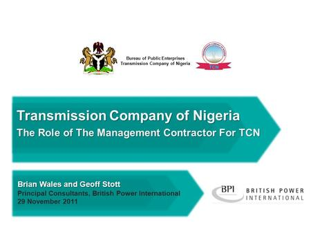 The Company Bureau of Public Enterprises Transmission Company of Nigeria The Role of The Management Contractor For TCN The Company Brian Wales and Geoff.