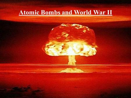 Atomic Bombs and World War II. Topic: From Isolation to World War (1930-1945) The isolationist approach to foreign policy meant U.S. leadership in world.