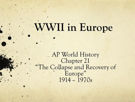 "WWII in Europe AP World History Chapter 21 ""The Collapse and Recovery of Europe"" 1914 – 1970s."