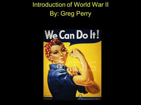 Introduction of World War II By: Greg Perry. 2 Quick Facts about the war: A. War Costs 1.US Debt 1940 - $9 billion US Debt 1945 - $98 billion The war.