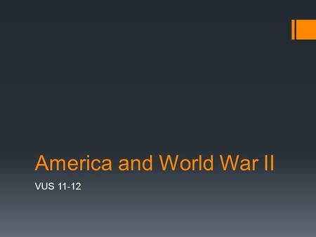 America and World War II VUS 11-12. War in Europe  World War II began with Hitler's invasion of Poland in 1939, followed shortly thereafter by the Soviet.