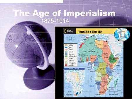 The Age of Imperialism 1875-1914. Imperialism = a policy of conquering and ruling other lands.