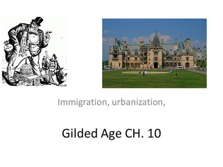 Gilded Age CH. 10 Immigration, urbanization,. Immigration Europeans flood into the US in late 19 th century – Italians. Greeks, poles Russian Eastern.