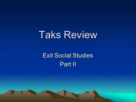 Taks Review Exit Social Studies Part II. Industrialization & Urbanization 1877,1890,1898 Terms: Great Plains Wounded Knee Grange Chisholm Trail Credit.