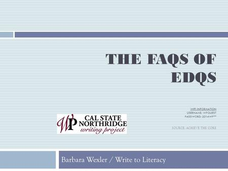 THE FAQS OF EDQS WIFI INFORMATION USERNAME: WPGUEST PASSWORD: 2014WP** SOURCE: ACHIEVE THE CORE Barbara Wexler / Write to Literacy.