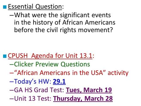 ■ Essential Question: – What were the significant events in the history of African Americans before the civil rights movement? ■ CPUSH Agenda for Unit.