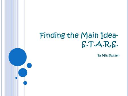 Finding the Main Idea- S.T.A.R.S. By Miss Ruhlen.