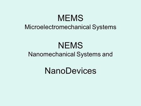 MEMS Microelectromechanical Systems NEMS Nanomechanical Systems and NanoDevices.