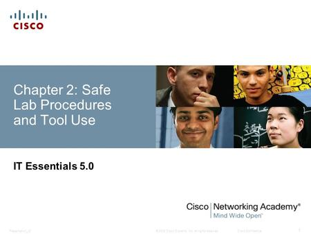 © 2008 Cisco Systems, Inc. All rights reserved.Cisco ConfidentialPresentation_ID 1 Chapter 2: Safe Lab Procedures and Tool Use IT Essentials 5.0.