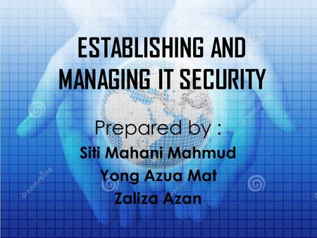 ESTABLISHING AND MANAGING IT SECURITY Prepared by : Siti Mahani Mahmud Yong Azua Mat Zaliza Azan.