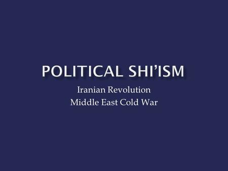Iranian Revolution Middle East Cold War.  Conservative, Liberal, Religious, Secular  Increasing westernization and secularization  Cultural pollution.