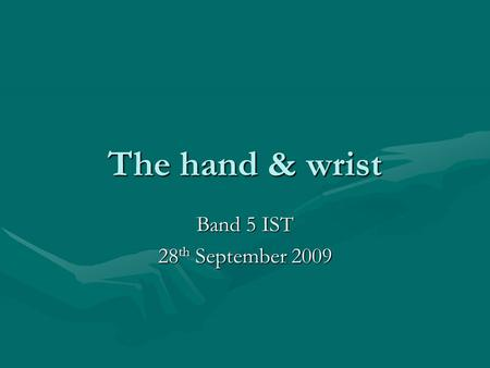 The hand & wrist Band 5 IST 28 th September 2009.