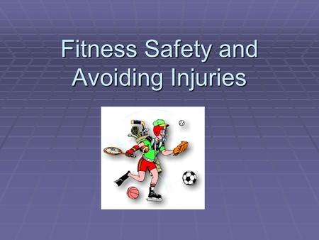 Fitness Safety and Avoiding Injuries. Safety First  What are some ways you can protect yourself during exercise? - Use the correct safety equipment for.