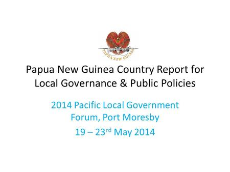 Papua New Guinea Country Report for Local Governance & Public Policies