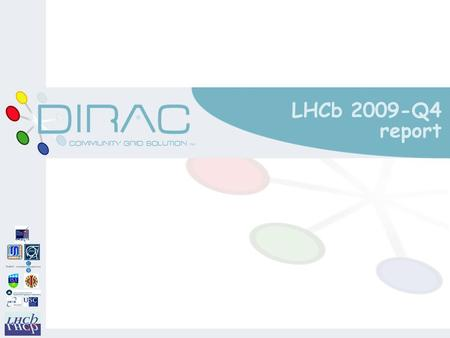 LHCb 2009-Q4 report. 2009 Q4 report LHCb 2009-Q4 report, PhC2 Activities in 2009-Q4 m Core Software o Stable versions of Gaudi and LCG-AA m Applications.