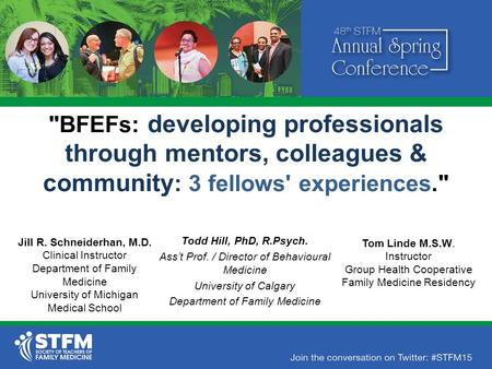 BFEFs: developing professionals through mentors, colleagues & community : 3 fellows' experiences. Todd Hill, PhD, R.Psych. Ass't Prof. / Director of.