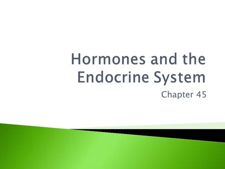 Chapter 45.  Hormones = molecules synthesized and secreted into body fluids  Endocrine gland – ductless, secretes hormones into blood stream  Exocrine.