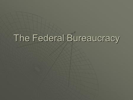 The Federal Bureaucracy. Federal Bureaucracy  Below the cabinet departments there are hundreds of agencies that help the president do his job effectively.