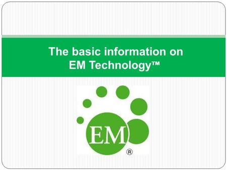 The basic information on EM TechnologyTM