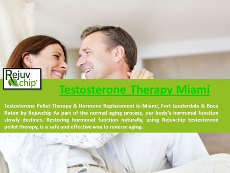 Testosterone Therapy Miami Testosterone Pellet Therapy & Hormone Replacement in Miami, Fort Lauderdale & Boca Raton by Rejuvchip As part of the normal.