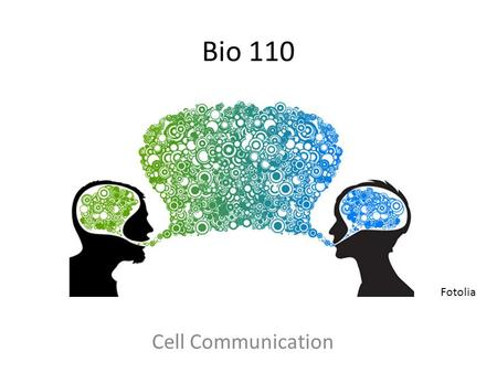 Bio 110 Cell Communication Fotolia. For today Chapter 11 – Pages 206-217.