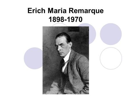 "Erich Maria Remarque 1898-1970. About the Author born on June 22, 1898, in Osnabruck, Germany ""bookish"" sort of fellow; collected butterflies, hiked and."