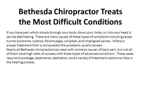 Bethesda Chiropractor Treats the Most Difficult Conditions If you have pain which shoots through your body, down your limbs, or into your head it can be.