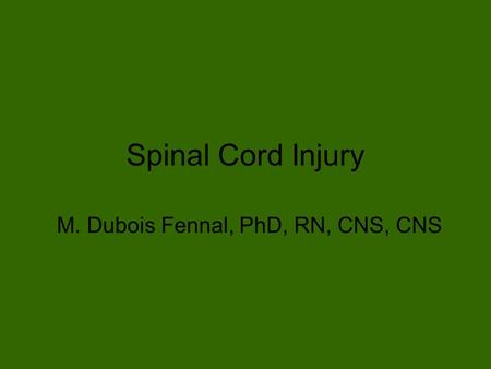 Spinal Cord Injury M. Dubois Fennal, PhD, RN, CNS, CNS.