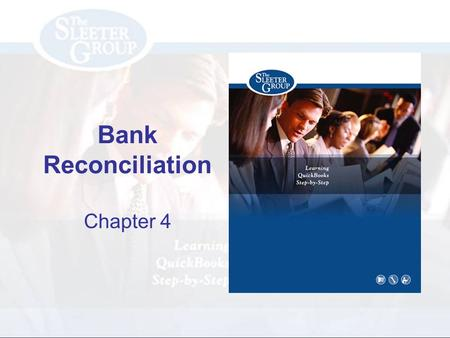 Bank Reconciliation Chapter 4. PAGE REF #CHAPTER 4: Bank Reconciliation SLIDE # 2 Objectives Reconcile your checking Create bank reconciliation reports.