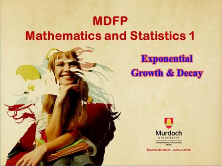 MDFP Mathematics and Statistics 1. Exponential functions are of the form Exponential Growth and Decay Many real world phenomena (plural of phenomenon)