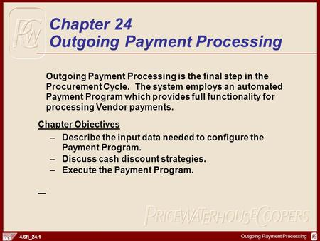 Outgoing Payment Processing 4.6fi_24.1 Outgoing Payment Processing is the final step in the Procurement Cycle. The system employs an automated Payment.