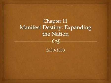 "1830-1853.  © 2015 Pearson Education, Inc. All rights reserved. Manifest Destiny—The Importance of an Idea  John L. O'Sullivan: ""Our manifest destiny."