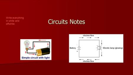 Circuits Notes Write everything in white and offwhite.