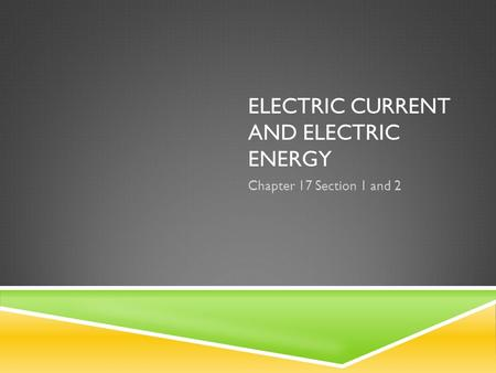 ELECTRIC CURRENT AND ELECTRIC ENERGY Chapter 17 Section 1 and 2.