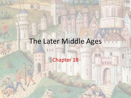 The Later Middle Ages Chapter 18. Section One: Popes and Kings 1. Define excommunicate To cast out from the church 2. How did the pope get power and what.