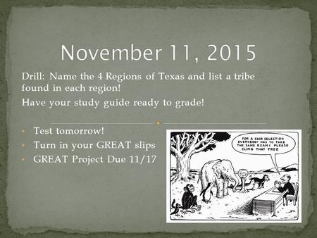 Drill: Name the 4 Regions of Texas and list a tribe found in each region! Have your study guide ready to grade! Test tomorrow! Turn in your GREAT slips.