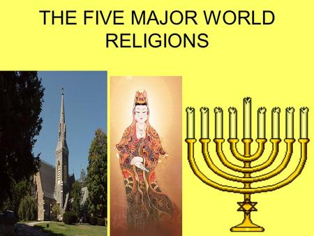 THE FIVE MAJOR WORLD RELIGIONS. HINDUISM 840 million polytheistic found mainly in India.