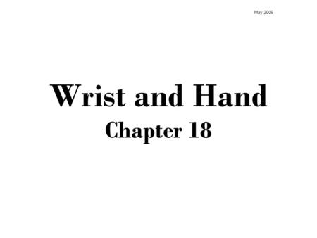 Wrist and Hand Chapter 18 May 2006. Anatomy Bones Carpal Bones are irregular shaped bones that articulate between the radius and ulna of the arm and the.