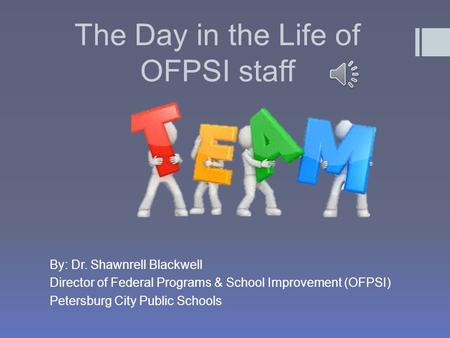 The Day in the Life of OFPSI staff By: Dr. Shawnrell Blackwell Director of Federal Programs & School Improvement (OFPSI) Petersburg City Public Schools.